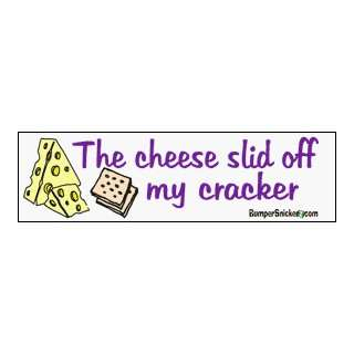 The cheese slid off my cracker   funny bumper stickers (Medium 10x2.8
