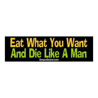 Eat what you want and die like a man   funny bumper stickers (Large