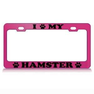 I LOVE MY HAMSTER Dog Pet Auto License Plate Frame Tag