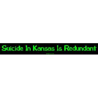 Suicide In Kansas Is Redundant Large Bumper Sticker