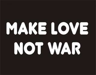 MAKE LOVE NOT WAR Funny T Shirt Pacifist Peace Humor
